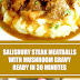 Salisbury Steak Meatballs with Mushroom Gravy Ready in 30 Minutes