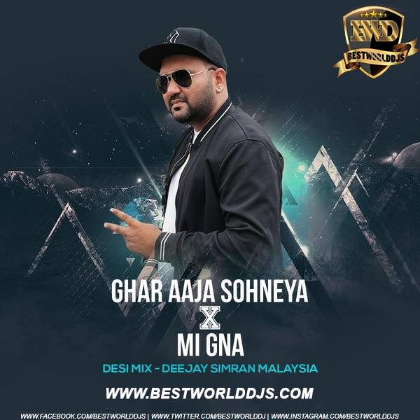 Ghar Aaja Sohneya X Mi Gna Desi Mix Deejay Simran Malaysia
