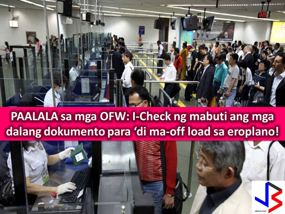 "Overseas Filipino Workers (OFWs) returning to their work abroad are advised to check and bring all required documents before going to the airport for their departure back to countries where they are working to avoid offloading in the airport.  Also, OFWs are advised to bring necessary documents with them, when traveling anywhere.  This is after Inter-Agency Council Against Trafficking of the Department of Justice (DOJ) issues a ""Revised Guidelines on Departure Formalities for International-Bound Passengers"" which aims to combat human trafficking.  According to Philippine Ambassador Alan L. Timbayan in a circular sent to Filipino Community, ""The revised guidelines are in keeping with the Philippines' ongoing efforts to stamp out human trafficking by establishing primary and secondary tiers of inspection procedures in the ports."""