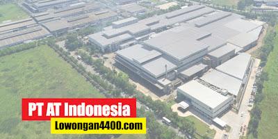 Lowongan Kerja PT AT Indonesia Kawasan Industri KIIC