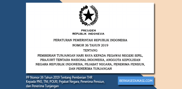 PP Nomor 36 Tahun 2019 Tentang Pemberian THR Kepada PNS, TNI, POLRI, Pejabat Negara, Penerima Pensiun, dan Penerima Tunjangan