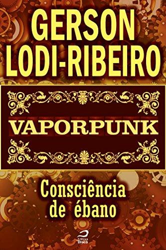 Vaporpunk - Consciência de ébano Gerson Lodi-Ribeiro