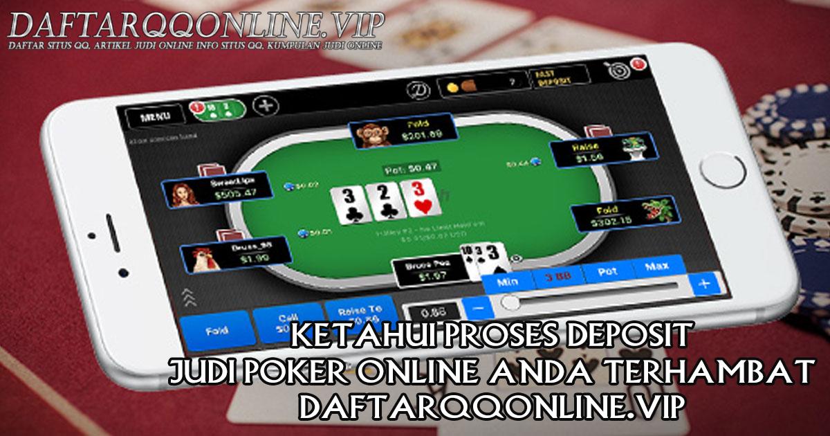 Ketahui Proses Deposit Judi Poker Online Anda Terhambat.