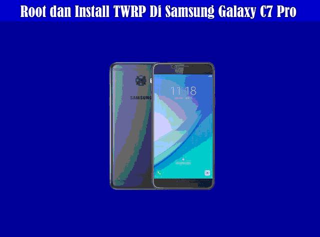 Cara Root dan Install TWRP Di Samsung Galaxy C7 Pro Dengan Mudah