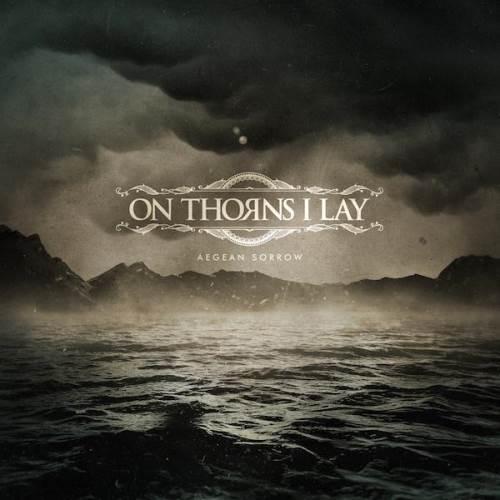 "ON THORNS I LAY: Όλες οι λεπτομέρειες του επερχόμενου album. Lyric video για το ομότιτλο ""Aegean Sorrow"""