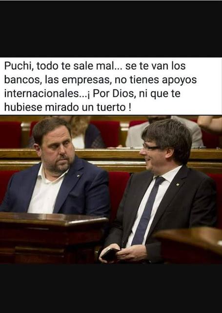Puigdemont ,todo te sale mal, se te van los bancos, empresas, sin apoyos internacionales, por Dios, ni que te hubiera mirado un tuerto.