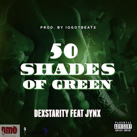 Dexstarity - 50 Shades Of Green ft. Jynx
