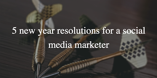 Five new year resolutions for a social media marketer in 2017