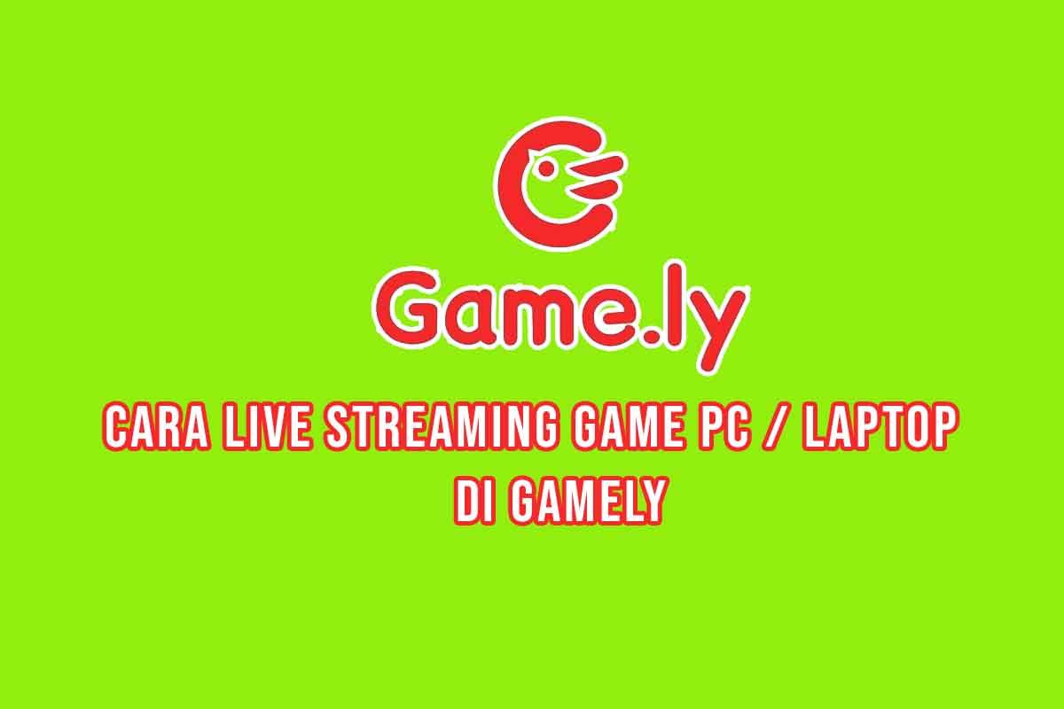 Cara Live Streaming Game.ly di Komputer atau Laptop