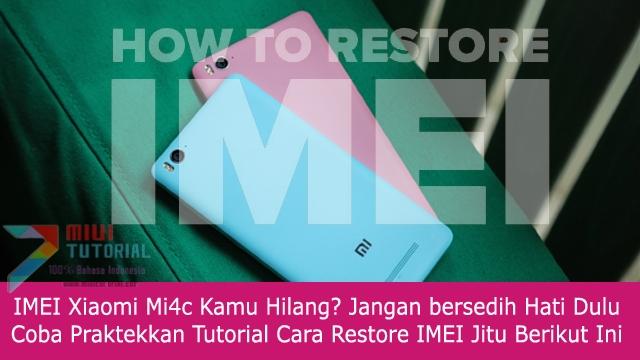 IMEI Xiaomi Mi4c Kamu Hilang? Jangan bersedih Hati Dulu: Coba Praktekkan Tutorial Cara Restore IMEI Jitu Berikut Ini