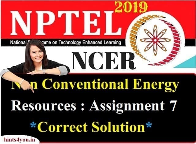 We will discuss about Assignment-7 of AKTU which is the realted to NCER ( Non-Conventional Energy Resources) NPTEL. Now you can find here all solution correctly.