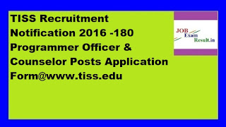 TISS Recruitment Notification 2016 -180 Programmer Officer & Counselor Posts Application Form@www.tiss.edu