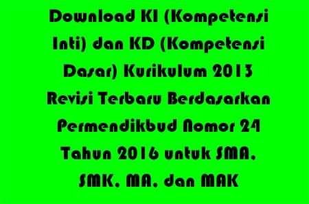 download KI - KD (Kompetensi Inti) dan (Kompetensi dasar) Kurikulum 2013 Revisi Tervaru (Permendikbud Nomor 24 Tahun 2016) untuk SMA MA SMK dan MAK, umum dan peminatan, semua mapel