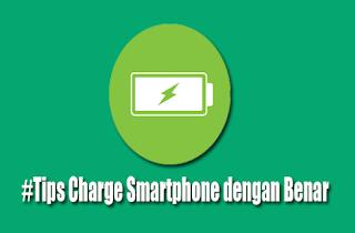 Cara Charge / Cas Smartphone Cepat Penuh , Aman dan Awet
