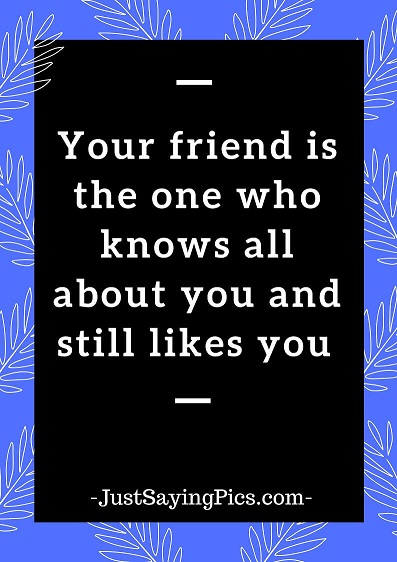 friendship-day-quotes-Your-friend-is-the-one-who-knows-all-about-you-and-still-loves-you
