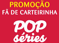 Promoção Fã de Carteirinha POP Séries