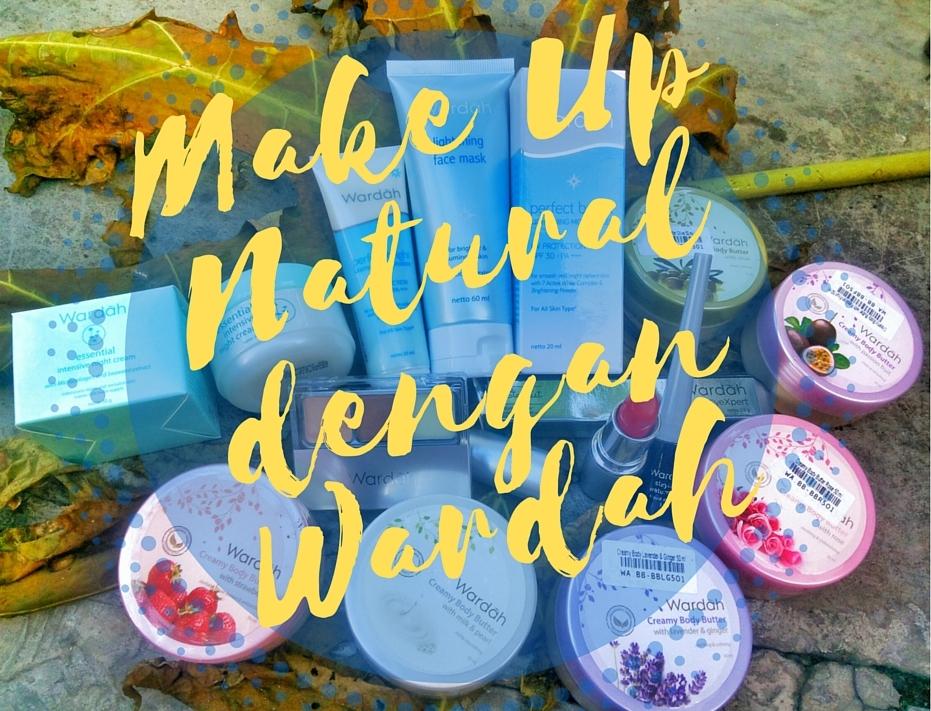 CeRiTa cHa: Make Up Natural Pakai Wardah