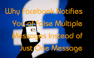 Why Facebook Notifies You of False Multiple Messages Instead of Just One Message