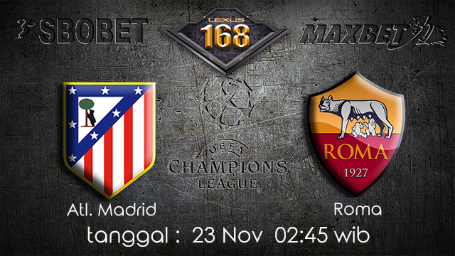 PREDIKSIBOLA - PREDIKSI TARUHAN BOLA ATL. MADRID VS ROMA 23 NOVEMBER 2017 (UEFA CHAMPIONS LEAGUE)