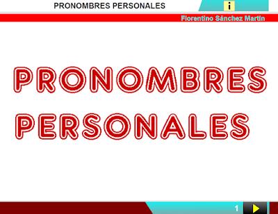 http://www.ceiploreto.es/sugerencias/cplosangeles.juntaextremadura.net/web/curso_4/lengua4/pronombres_personales_4/pronombres_personales_4.html