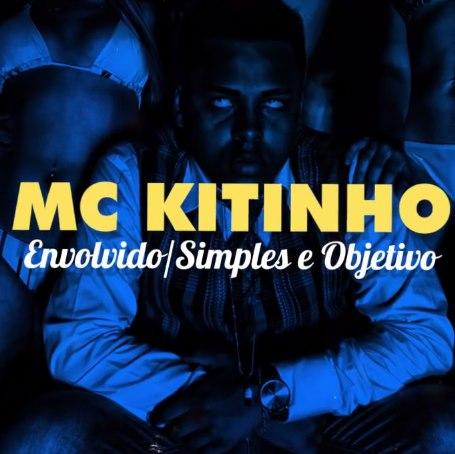 Baixar Envolvido Simples e Objetivo MC Kitinho Mp3 Gratis