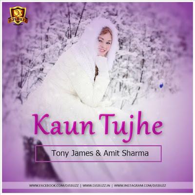 Kaun Tujhe – Tony James & Amit Sharma Remix