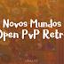 Novos Servidores Open PvP Retrô