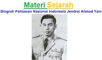 Materi Sejarah : Biografi Pahlawan Nasional Indonesia Jendral Ahmad Yani