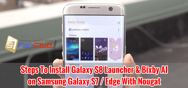 How To Install Galaxy S8 Launcher & Bixby on Galaxy S7 Edge