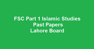 FSC Part 1 Islamic Studies Past Papers BISE Lahore Board Download All Past Years