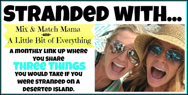 Stranded with...Mix & Match Mama & A Little Bit of Everything