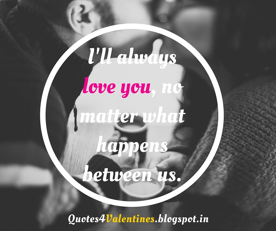 Ill Always Love You Valentines Day Quotes Friendship Quotes