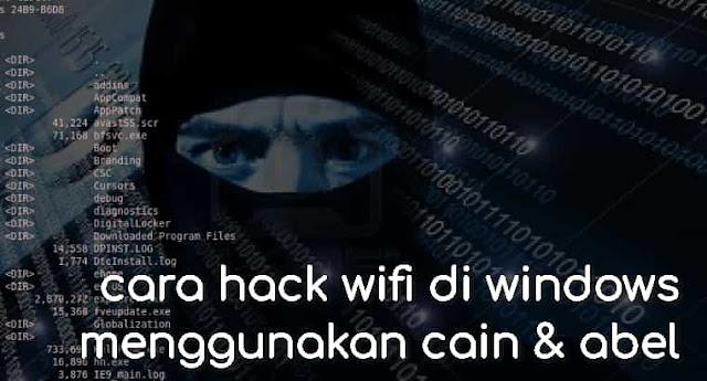 cara hack wifi di windows menggunakan cain & abel