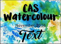 http://caswatercolour.blogspot.co.uk/2016/11/cas-watercolour-november-challenge_2.html