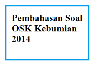 Kunci Jawaban & Pembahasan Olimpiade Sains Nasional OSK Kebumian 2014