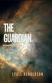 The Guardian - fast paced sci fi adventure by Lyall Henderson