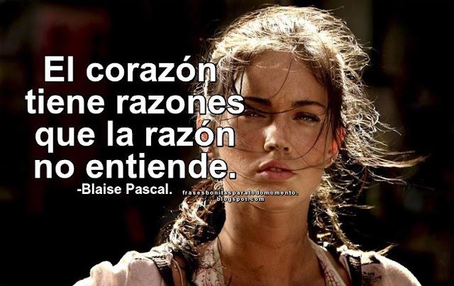 El corazón tiene razones que la razón no entiende.