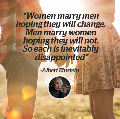 http://www.alberteinsteinquotes.com/quote/07675/women-marry-men-hoping-they-will-change