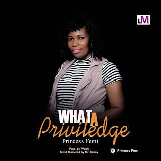 GOSPEL MUSIC: Princess Femi - What A Privilege