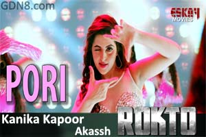 PORI - ROKTO | Kanika Kapoor, Akassh & Porimoni