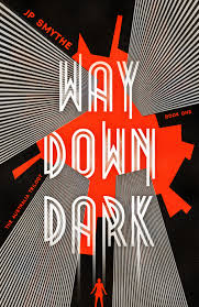 Way Down Dark by JP Smythe