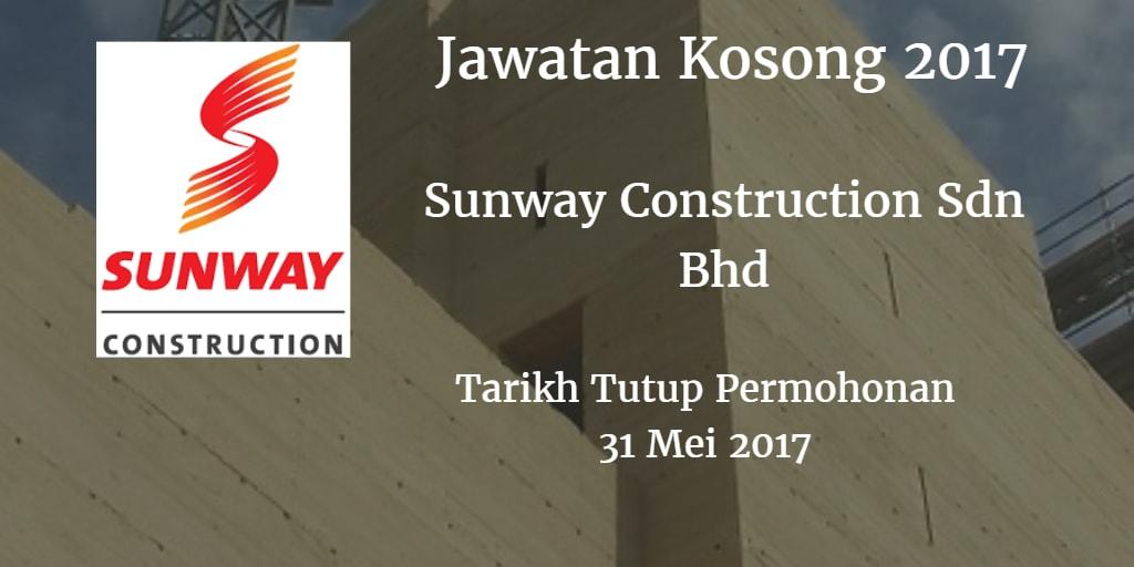 Jawatan Kosong Sunway Construction Sdn Bhd 31 Mei 2017