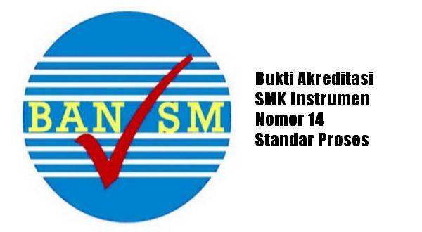 Bukti Akreditasi SMK Instrumen Nomor 14 Standar Proses