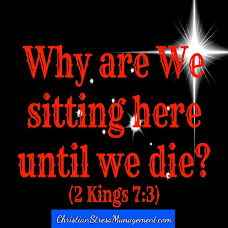 Why are we sitting here until we die 2 Kings 7:3