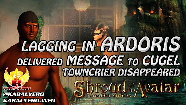 Lagging In Ardoris, Delivered Message To Cugel & Towncrier Disappeared ★ Shroud of the Avatar 2016