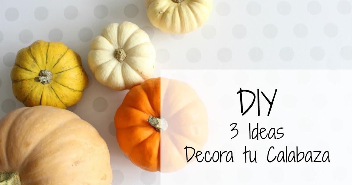 DIY 3 idea Decora tu Calabaza - Itzidreams