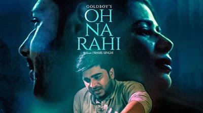 OH NA RAHI LYRICS – Goldboy | Punjabi Song