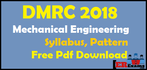 DMRC 2018 Mechanical Engineering Syllabus, Pattern Free Pdf Download, DMRC delhi metro syllabus mechanical engineering diploma and degree btech or be holder syllabus, DMRC exam 2018 detail information syllabus and exams pattern Mechanical engineering.