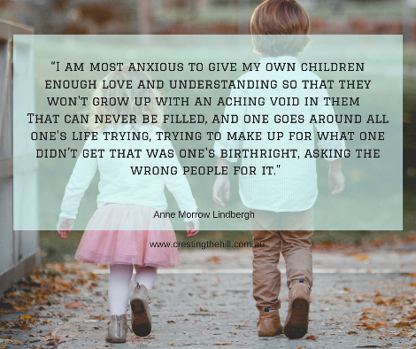 I am most anxious to give my own children enough love and understanding so that they won't grow up with an aching void in them