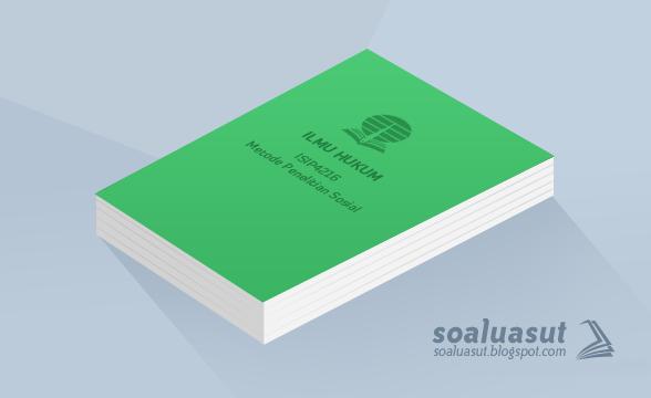 Soal Ujian UT Ilmu Hukum ISIP4216 Metode Penelitian Sosial